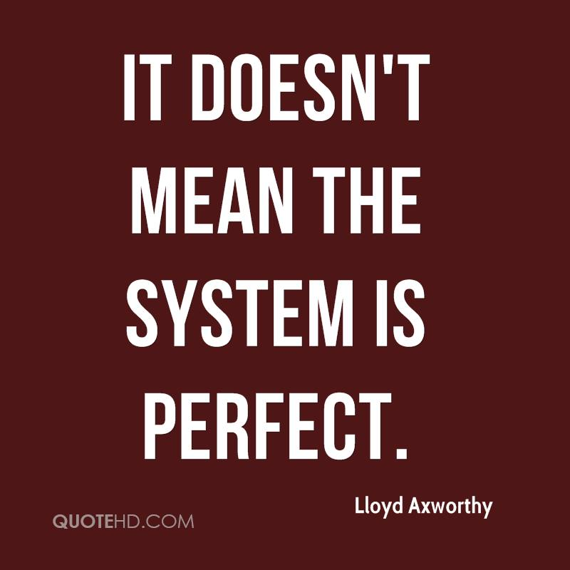 It doesn't mean the system is perfect.