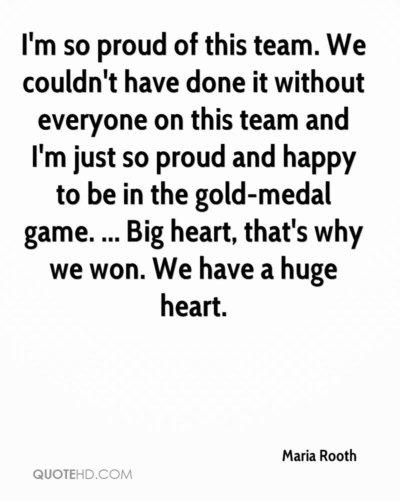 I'm so proud of this team. We couldn't have done it without everyone on this team and I'm just so proud and happy to be in the gold-medal game. ... Big heart, that's why we won. We have a huge heart.