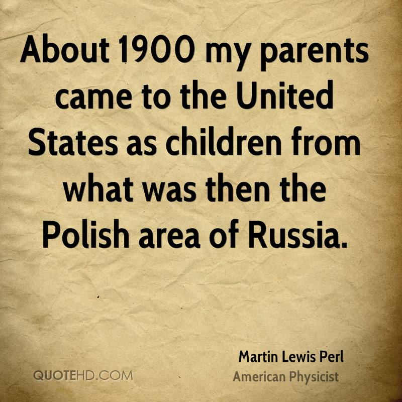 About 1900 my parents came to the United States as children from what was then the Polish area of Russia.