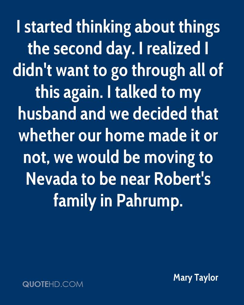 I started thinking about things the second day. I realized I didn't want to go through all of this again. I talked to my husband and we decided that whether our home made it or not, we would be moving to Nevada to be near Robert's family in Pahrump.
