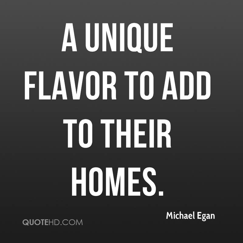 a unique flavor to add to their homes.
