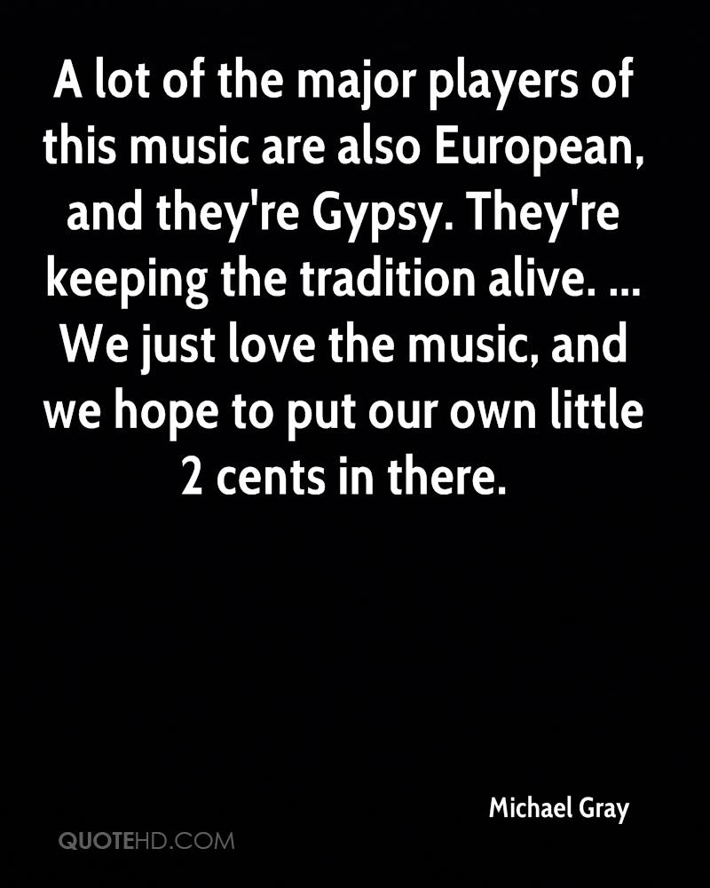 A lot of the major players of this music are also European, and they're Gypsy. They're keeping the tradition alive. ... We just love the music, and we hope to put our own little 2 cents in there.