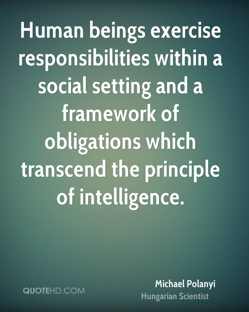 Human beings exercise responsibilities within a social setting and a framework of obligations which transcend the principle of intelligence.