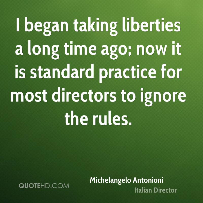 I began taking liberties a long time ago; now it is standard practice for most directors to ignore the rules.