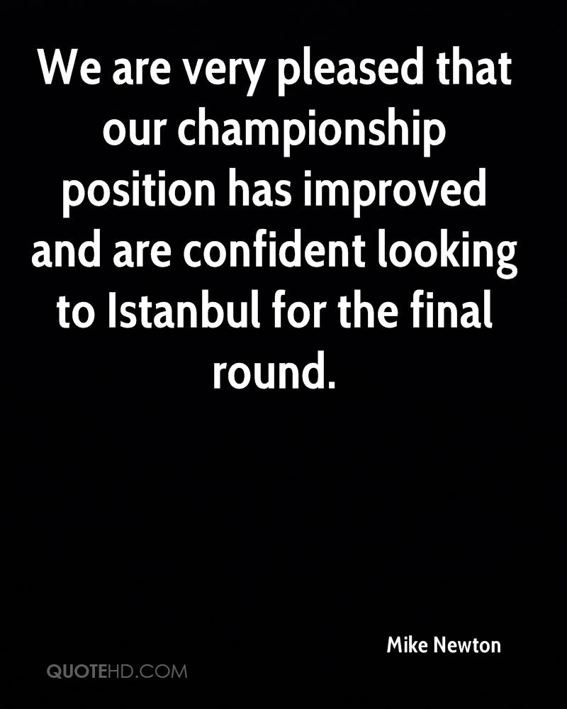 We are very pleased that our championship position has improved and are confident looking to Istanbul for the final round.