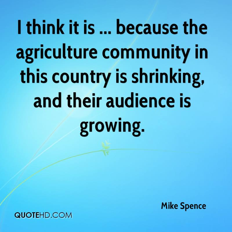 I think it is ... because the agriculture community in this country is shrinking, and their audience is growing.