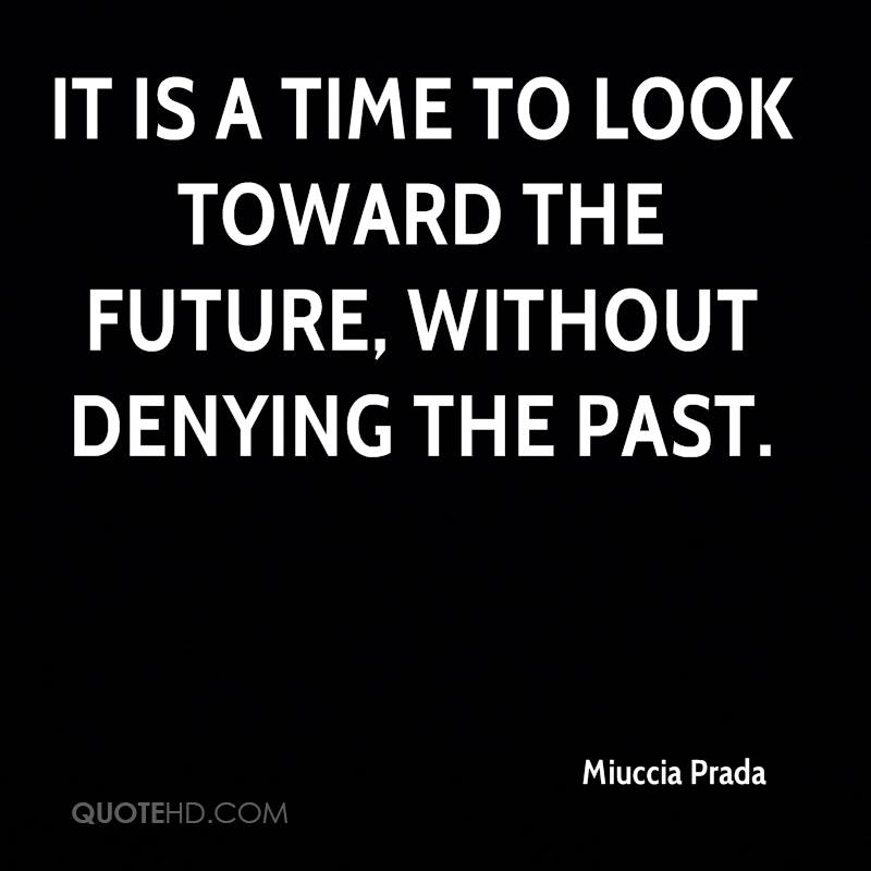 It is a time to look toward the future, without denying the past.