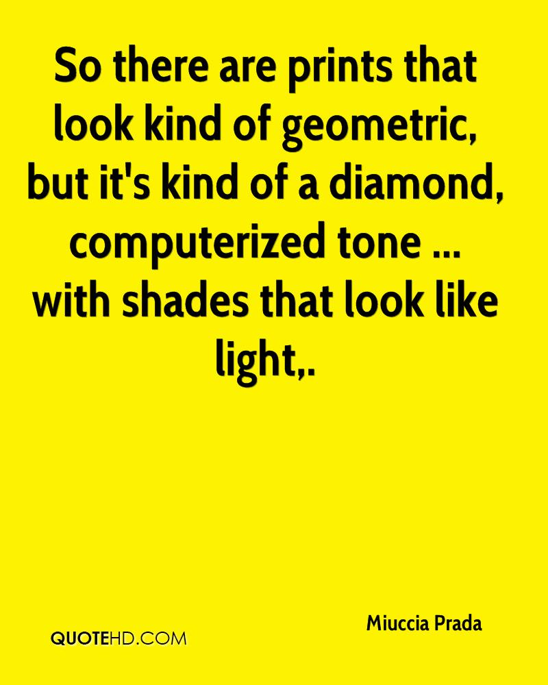 So there are prints that look kind of geometric, but it's kind of a diamond, computerized tone ... with shades that look like light.