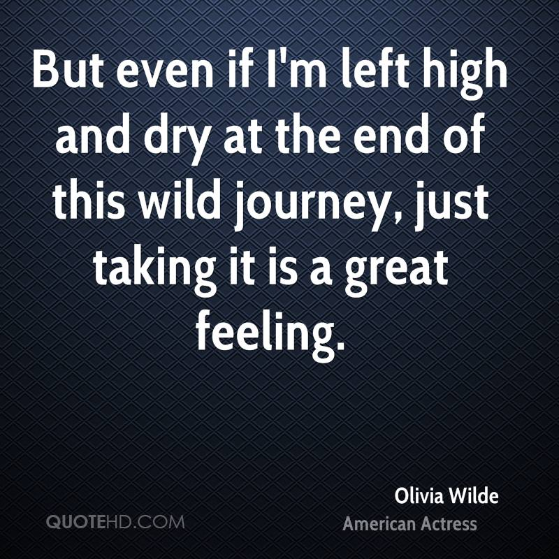 But even if I'm left high and dry at the end of this wild journey, just taking it is a great feeling.