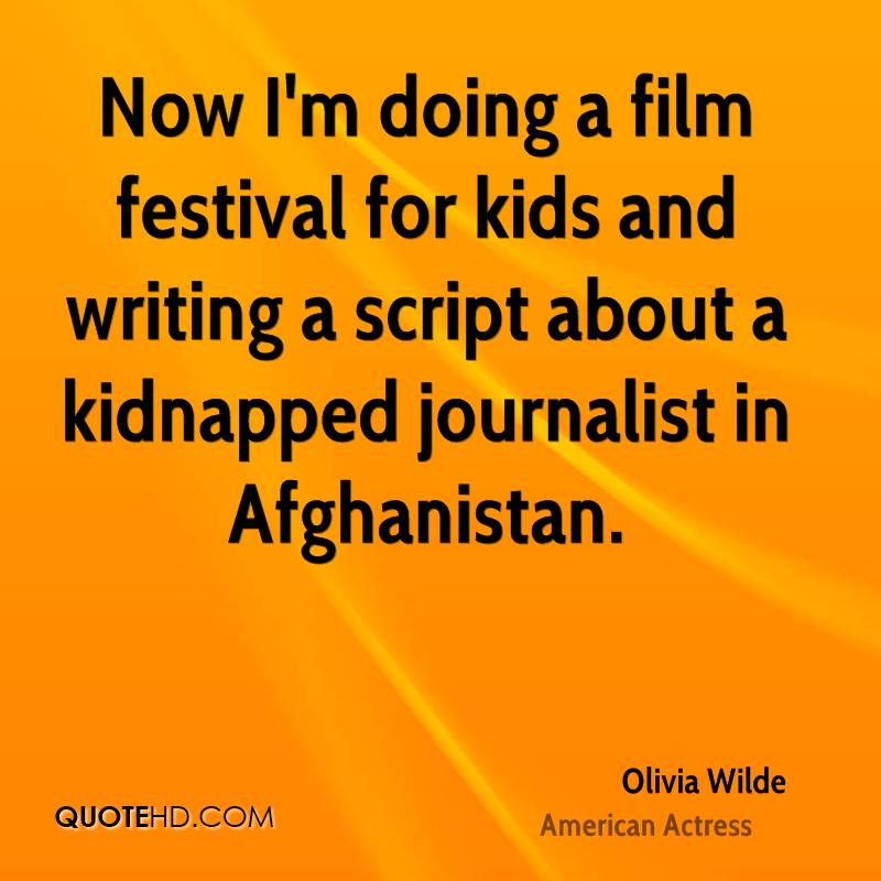 Now I'm doing a film festival for kids and writing a script about a kidnapped journalist in Afghanistan.