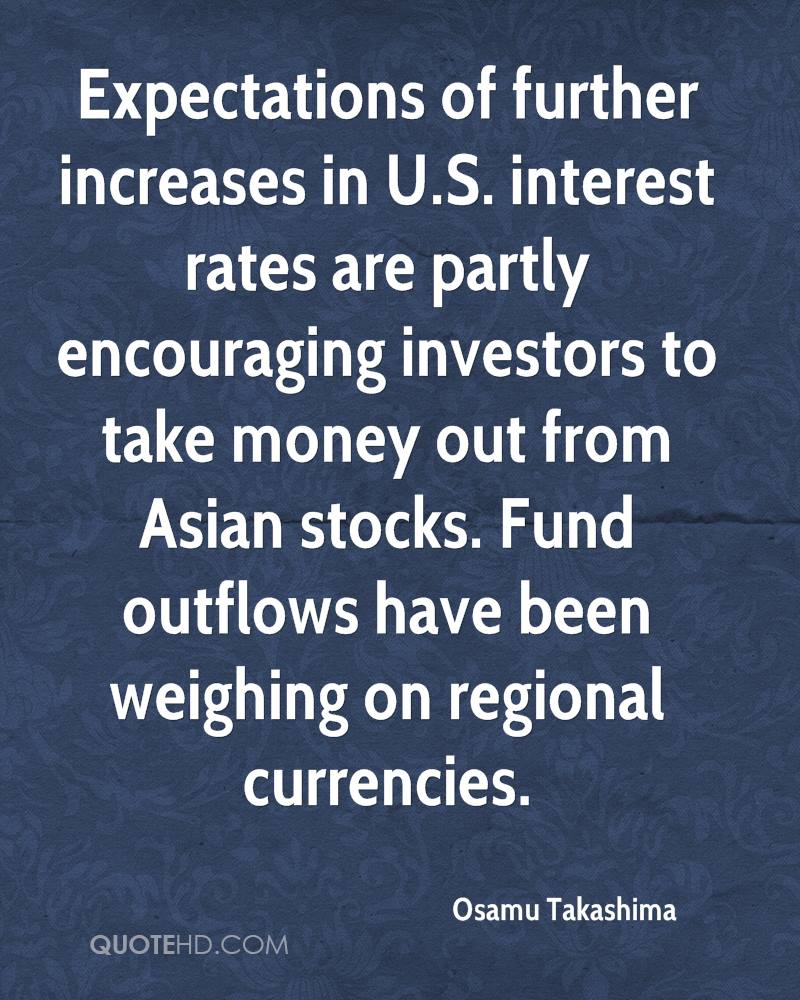 Expectations of further increases in U.S. interest rates are partly encouraging investors to take money out from Asian stocks. Fund outflows have been weighing on regional currencies.