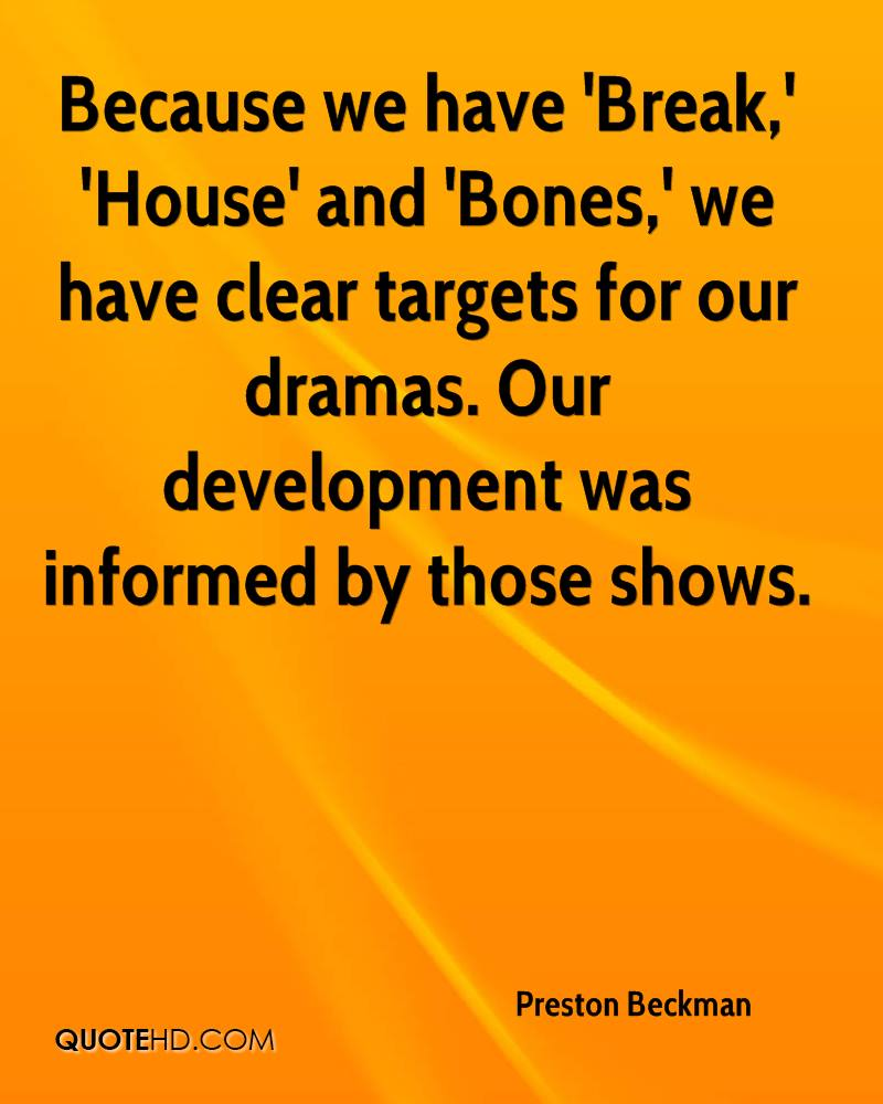 Because we have 'Break,' 'House' and 'Bones,' we have clear targets for our dramas. Our development was informed by those shows.
