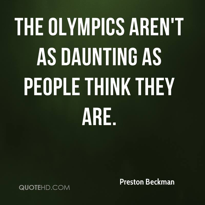 The Olympics aren't as daunting as people think they are.