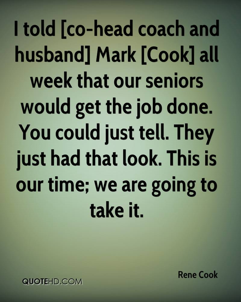 I told [co-head coach and husband] Mark [Cook] all week that our seniors would get the job done. You could just tell. They just had that look. This is our time; we are going to take it.