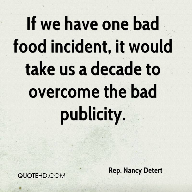 If we have one bad food incident, it would take us a decade to overcome the bad publicity.