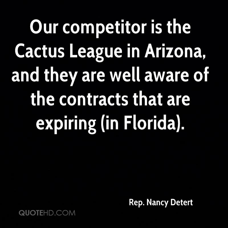 Our competitor is the Cactus League in Arizona, and they are well aware of the contracts that are expiring (in Florida).