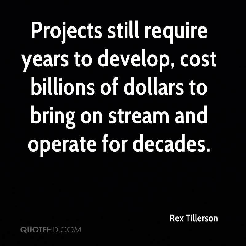 Projects still require years to develop, cost billions of dollars to bring on stream and operate for decades.