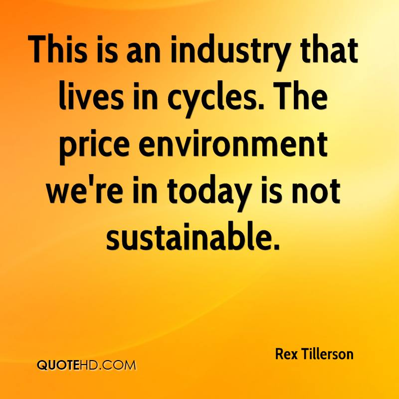 This is an industry that lives in cycles. The price environment we're in today is not sustainable.