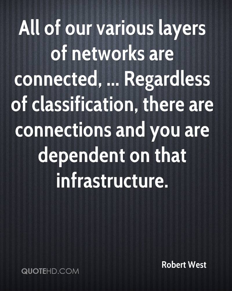 All of our various layers of networks are connected, ... Regardless of classification, there are connections and you are dependent on that infrastructure.