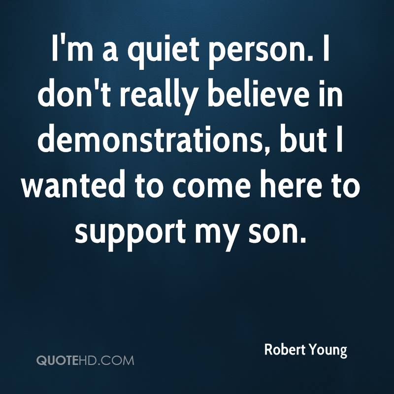 I'm a quiet person. I don't really believe in demonstrations, but I wanted to come here to support my son.