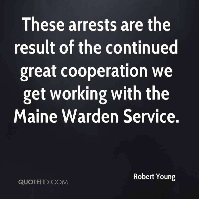 These arrests are the result of the continued great cooperation we get working with the Maine Warden Service.