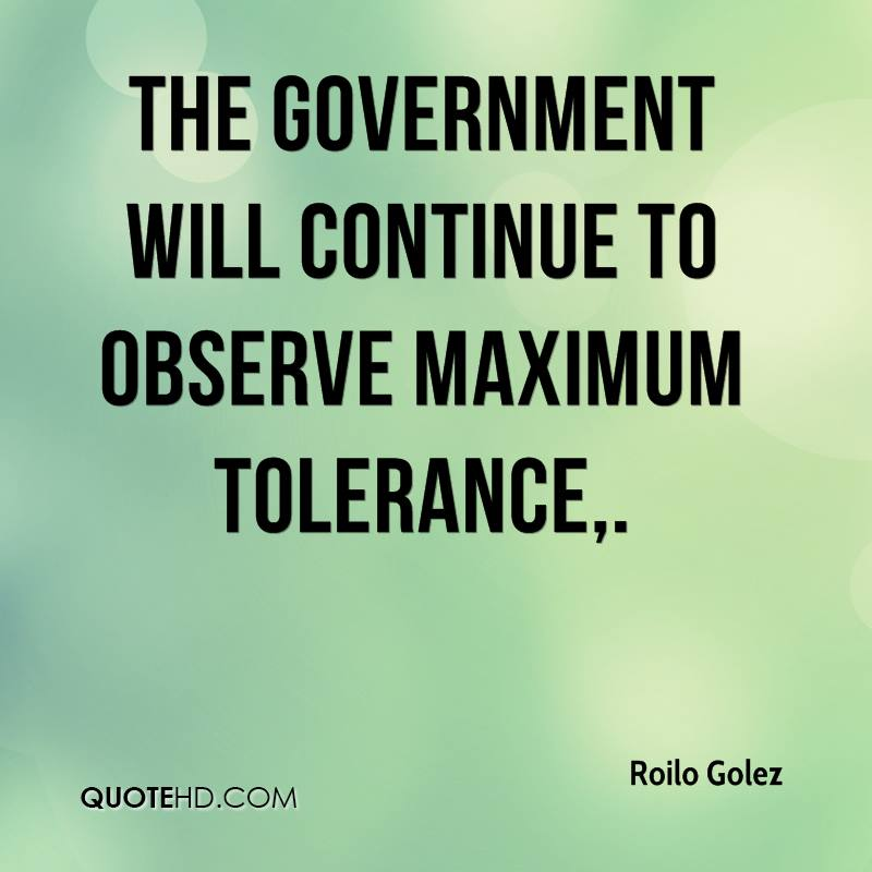 The government will continue to observe maximum tolerance.
