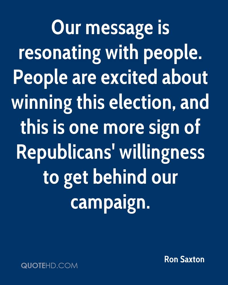 Our message is resonating with people. People are excited about winning this election, and this is one more sign of Republicans' willingness to get behind our campaign.