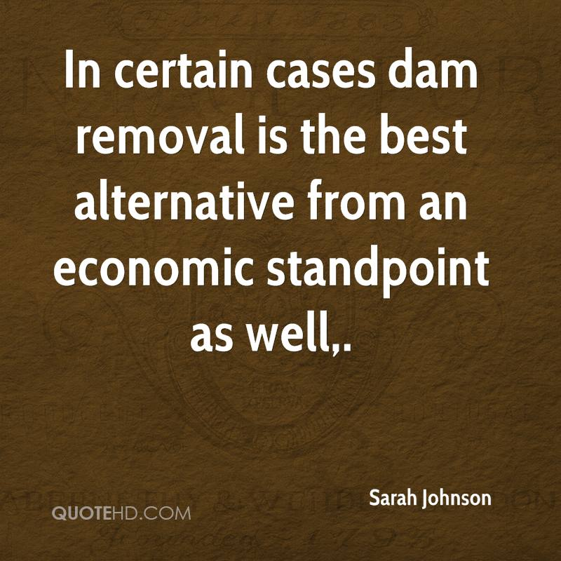 In certain cases dam removal is the best alternative from an economic standpoint as well.
