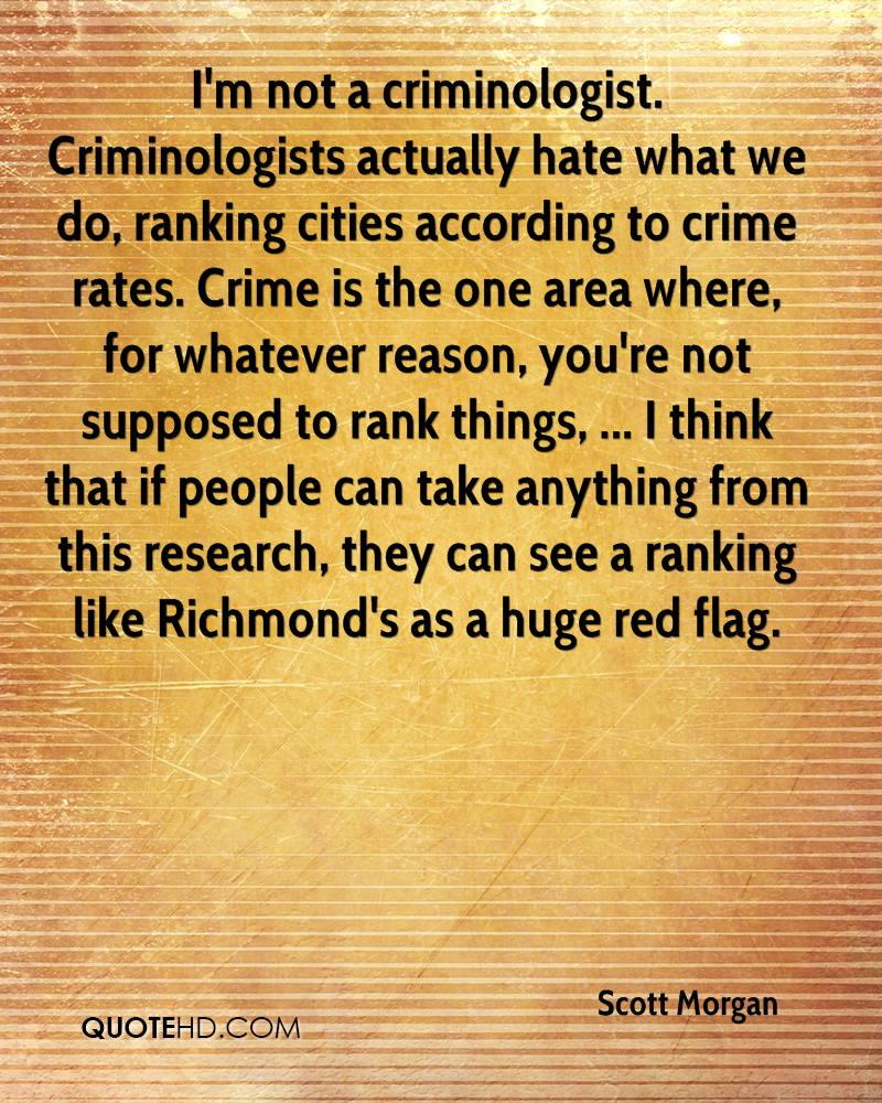 I'm not a criminologist. Criminologists actually hate what we do, ranking cities according to crime rates. Crime is the one area where, for whatever reason, you're not supposed to rank things, ... I think that if people can take anything from this research, they can see a ranking like Richmond's as a huge red flag.