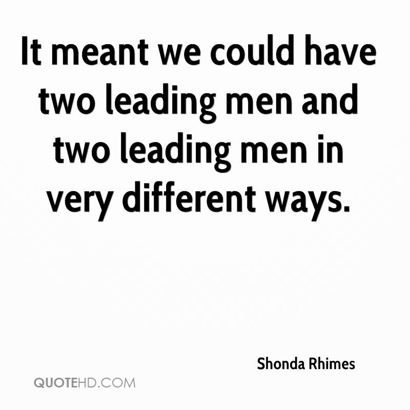 It meant we could have two leading men and two leading men in very different ways.