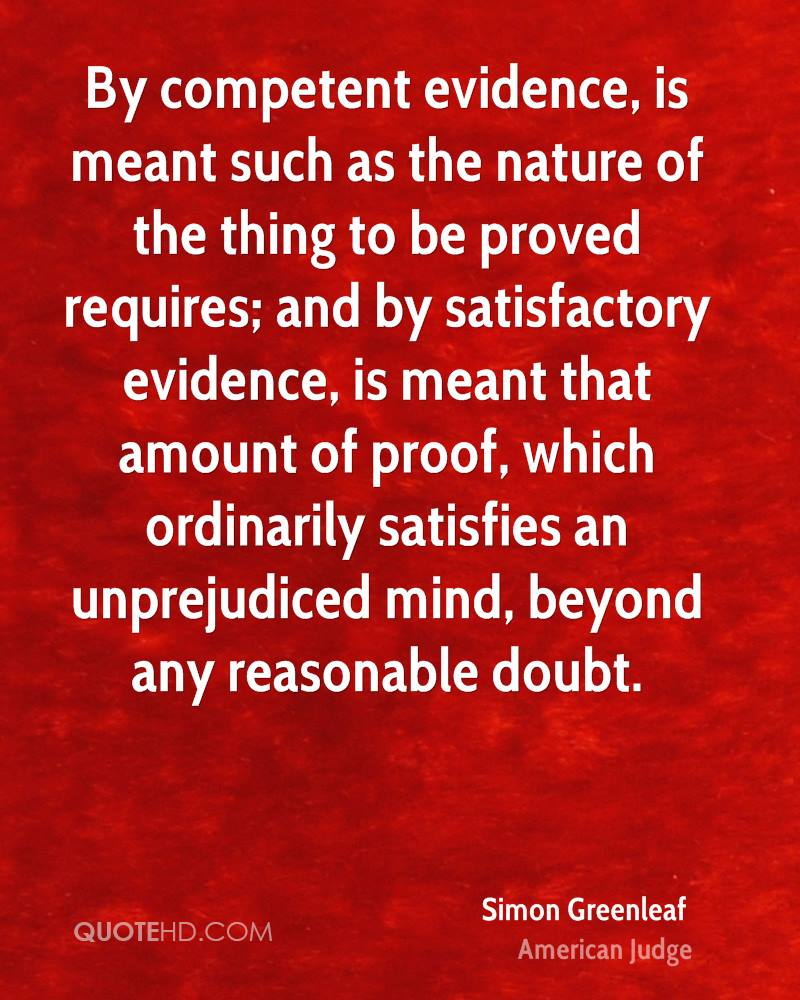 By competent evidence, is meant such as the nature of the thing to be proved requires; and by satisfactory evidence, is meant that amount of proof, which ordinarily satisfies an unprejudiced mind, beyond any reasonable doubt.