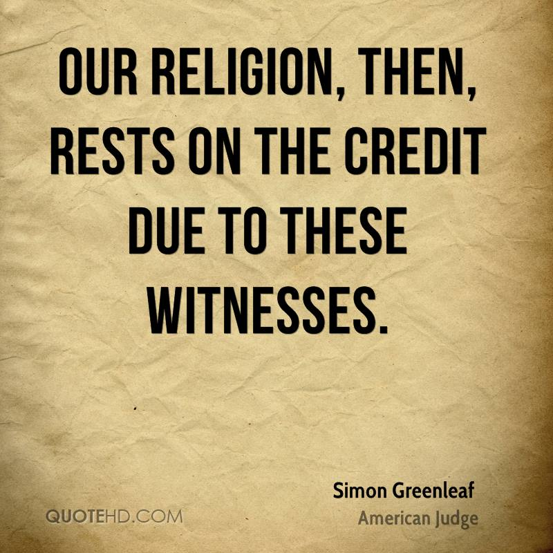 Our religion, then, rests on the credit due to these witnesses.