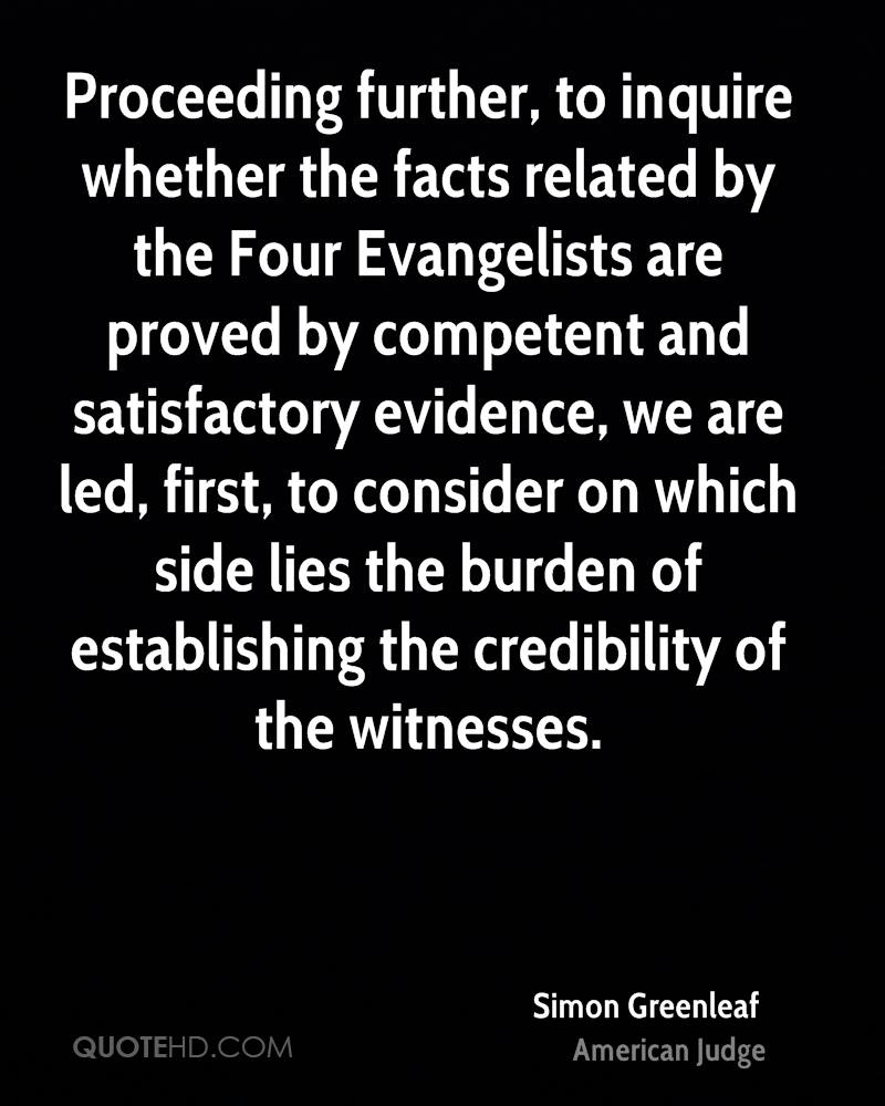 Proceeding further, to inquire whether the facts related by the Four Evangelists are proved by competent and satisfactory evidence, we are led, first, to consider on which side lies the burden of establishing the credibility of the witnesses.