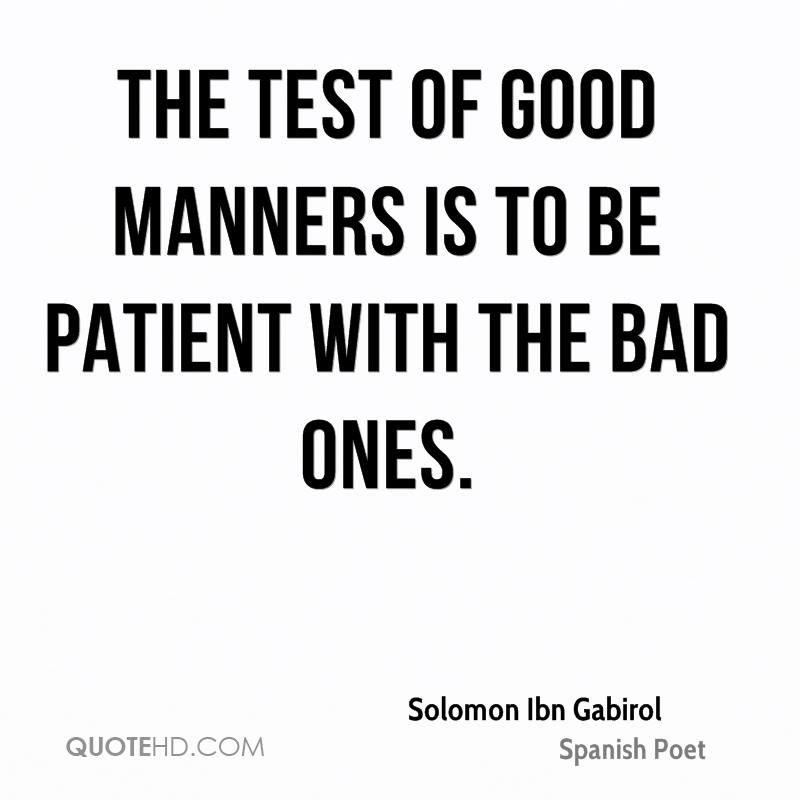 solomon ibn gabirol quotes quotehd the test of good manners is to be patient the bad ones