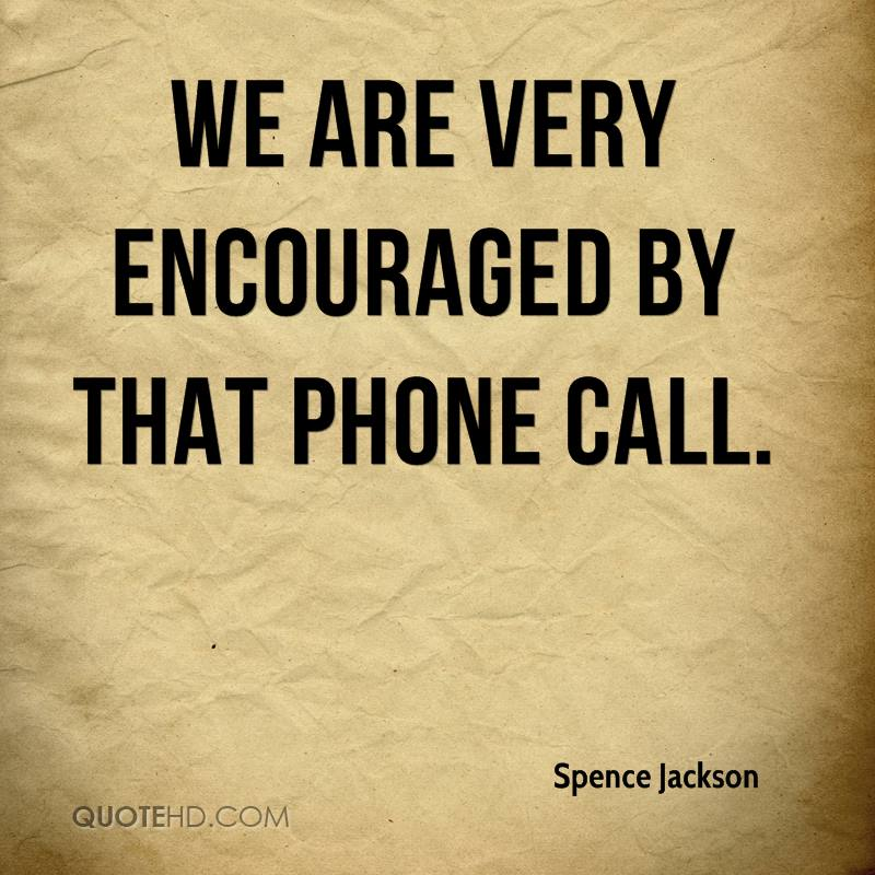 We are very encouraged by that phone call.