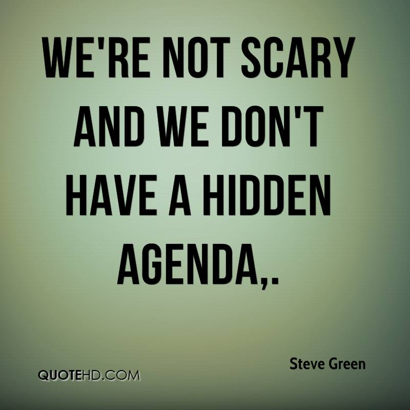 We're not scary and we don't have a hidden agenda.