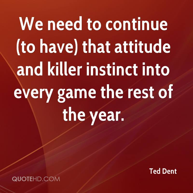 We need to continue (to have) that attitude and killer instinct into every game the rest of the year.