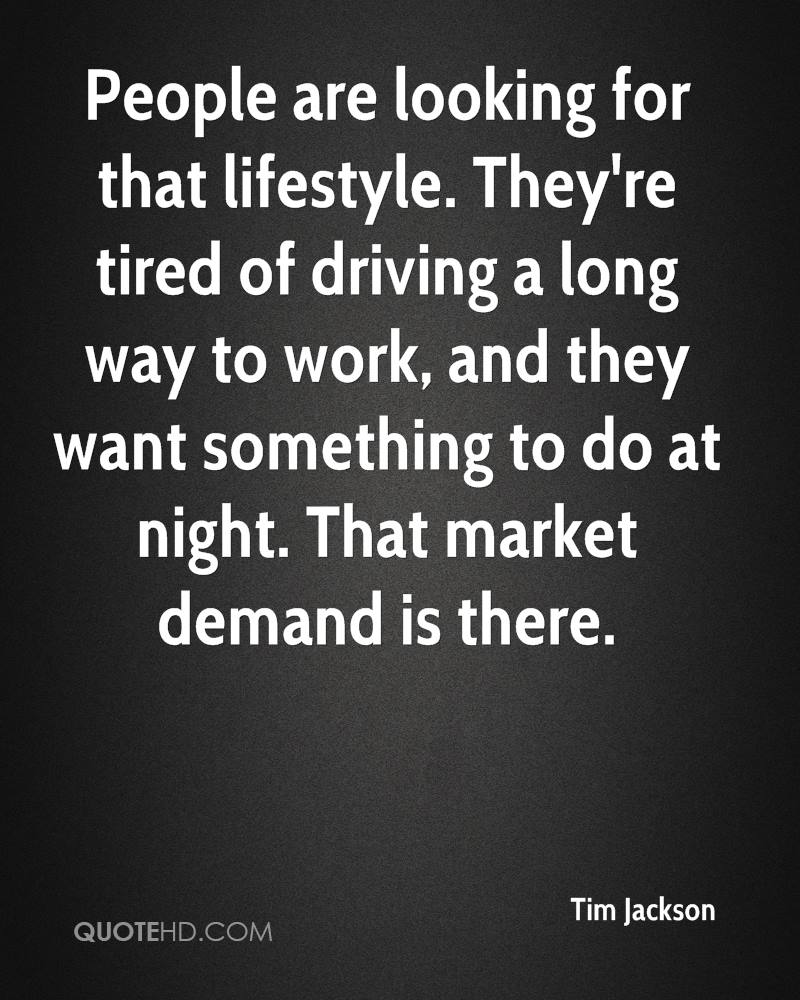 People are looking for that lifestyle. They're tired of driving a long way to work, and they want something to do at night. That market demand is there.