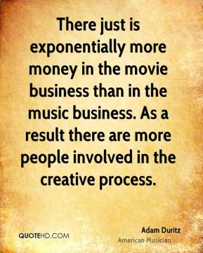 There just is exponentially more money in the movie business than in the music business. As a result there are more people involved in the creative process.