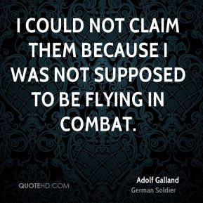 I could not claim them because I was not supposed to be flying in combat.