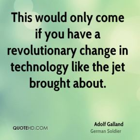 This would only come if you have a revolutionary change in technology like the jet brought about.