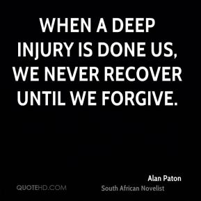 When a deep injury is done us, we never recover until we forgive.