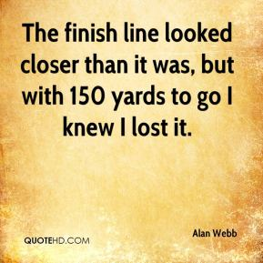 Alan Webb - The finish line looked closer than it was, but with 150 yards to go I knew I lost it.