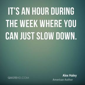 It's an hour during the week where you can just slow down.