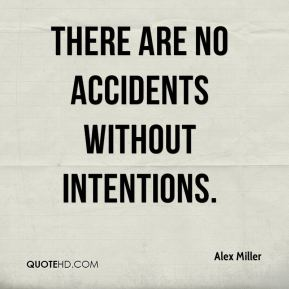 There are no accidents without intentions.