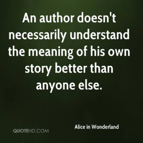 An author doesn't necessarily understand the meaning of his own story better than anyone else.