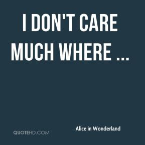 I don't care much where ...