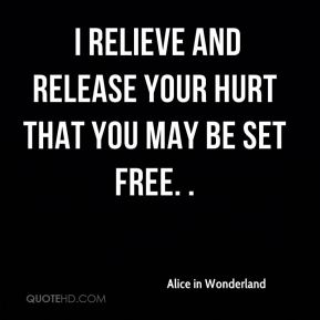 I relieve and release your hurt that you may be set free. .