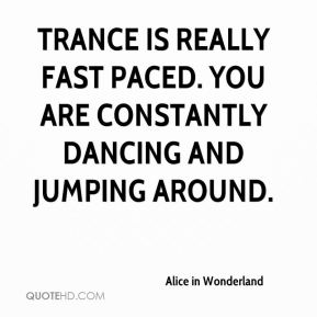 Trance is really fast paced. You are constantly dancing and jumping around.