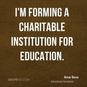 I'm forming a charitable institution for education.